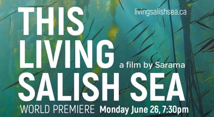I would like to invite you to the premiere screening of my documentary, This Living Salish Sea.